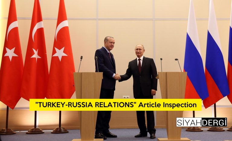 """""""TURKEY-RUSSIA RELATIONS"""" Article Inspection"""