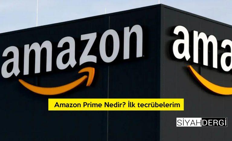 Amazon Prime Nedir? İlk tecrübelerim