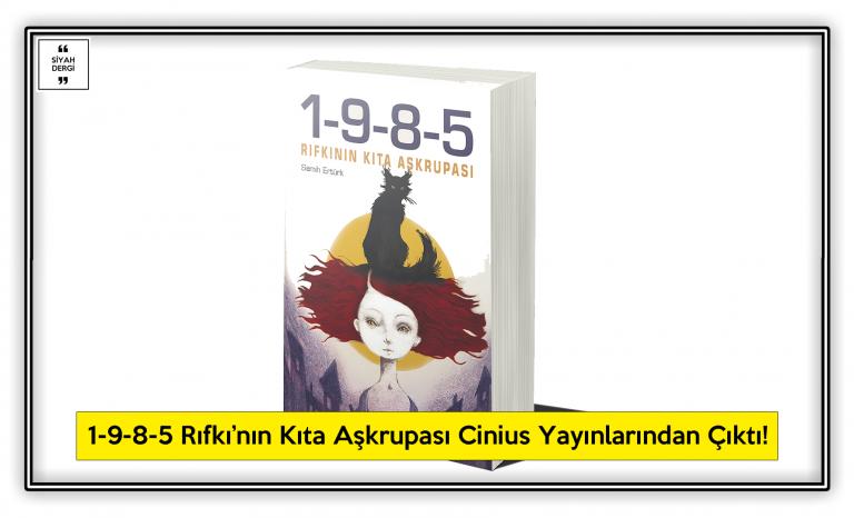 1-9-8-5 Rıfkı'nın Kıta Aşkrupası Cinius Yayınlarından Çıktı!